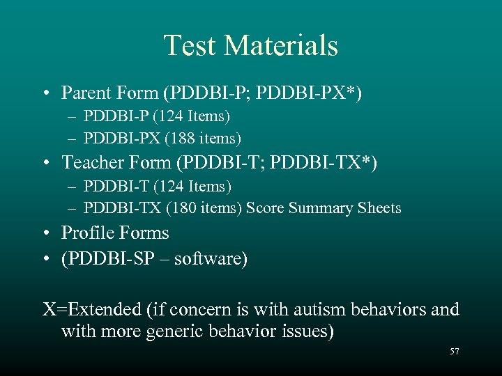 Test Materials • Parent Form (PDDBI-P; PDDBI-PX*) – PDDBI-P (124 Items) – PDDBI-PX (188