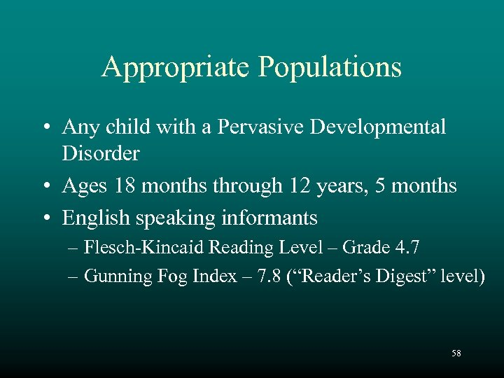 Appropriate Populations • Any child with a Pervasive Developmental Disorder • Ages 18 months