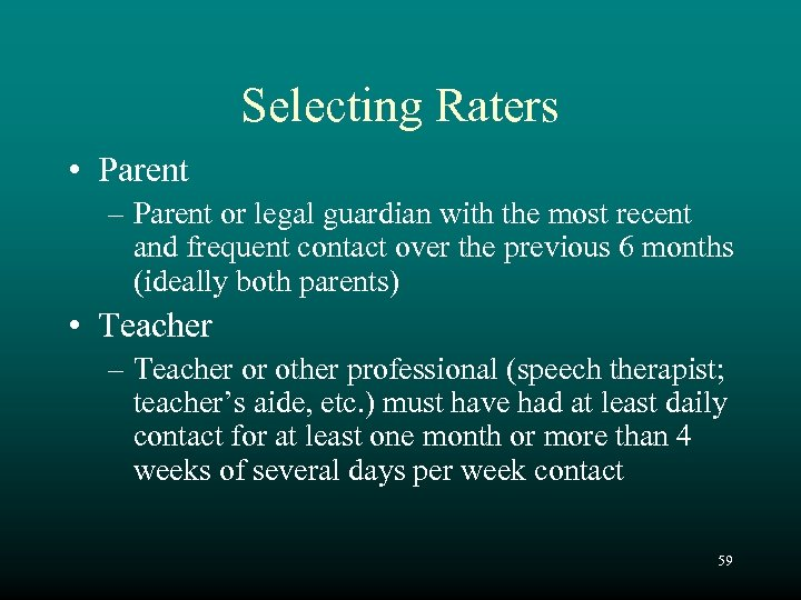Selecting Raters • Parent – Parent or legal guardian with the most recent and