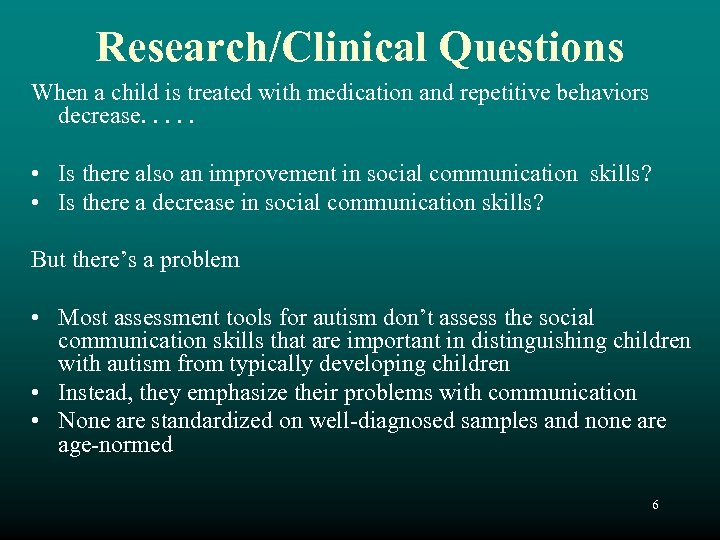 Research/Clinical Questions When a child is treated with medication and repetitive behaviors decrease. .