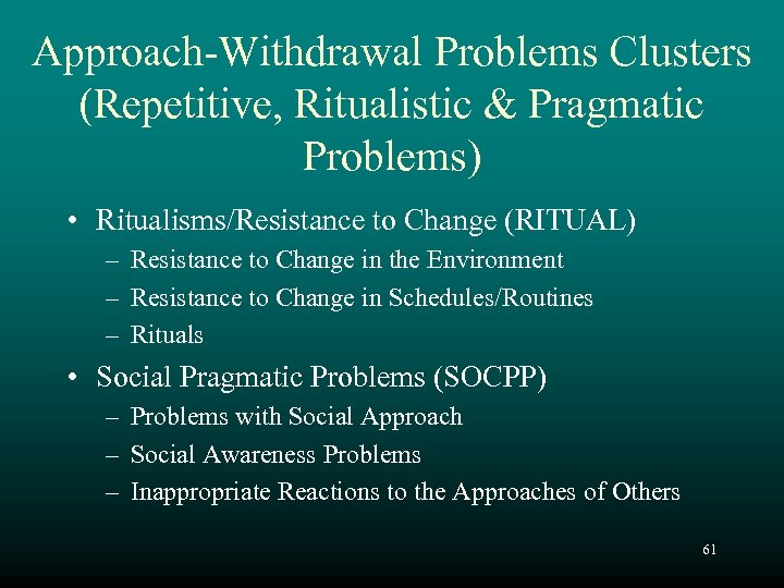Approach-Withdrawal Problems Clusters (Repetitive, Ritualistic & Pragmatic Problems) • Ritualisms/Resistance to Change (RITUAL) –