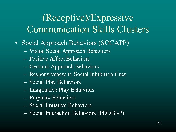 (Receptive)/Expressive Communication Skills Clusters • Social Approach Behaviors (SOCAPP) – – – – –