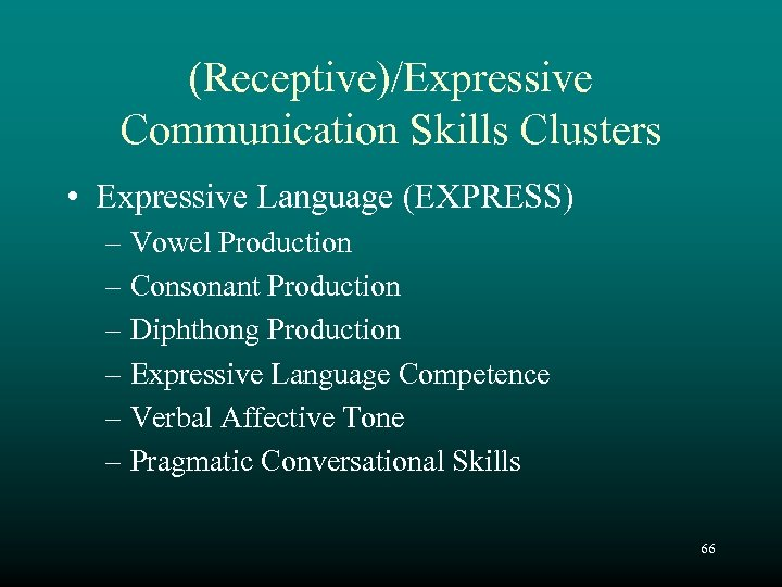 (Receptive)/Expressive Communication Skills Clusters • Expressive Language (EXPRESS) – Vowel Production – Consonant Production