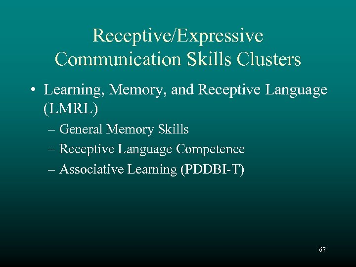 Receptive/Expressive Communication Skills Clusters • Learning, Memory, and Receptive Language (LMRL) – General Memory