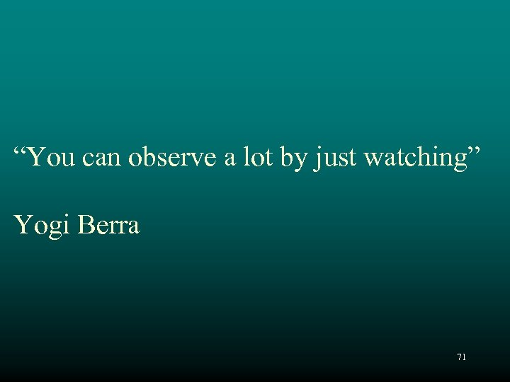 """""""You can observe a lot by just watching"""" Yogi Berra 71"""