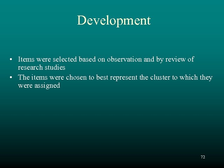 Development • Items were selected based on observation and by review of research studies