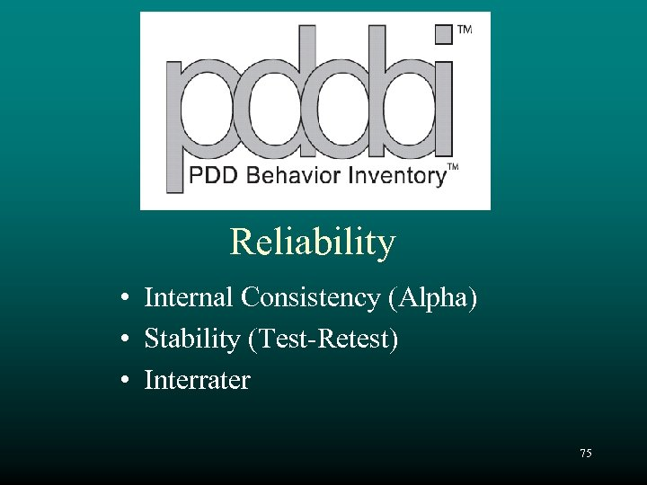 Reliability • Internal Consistency (Alpha) • Stability (Test-Retest) • Interrater 75