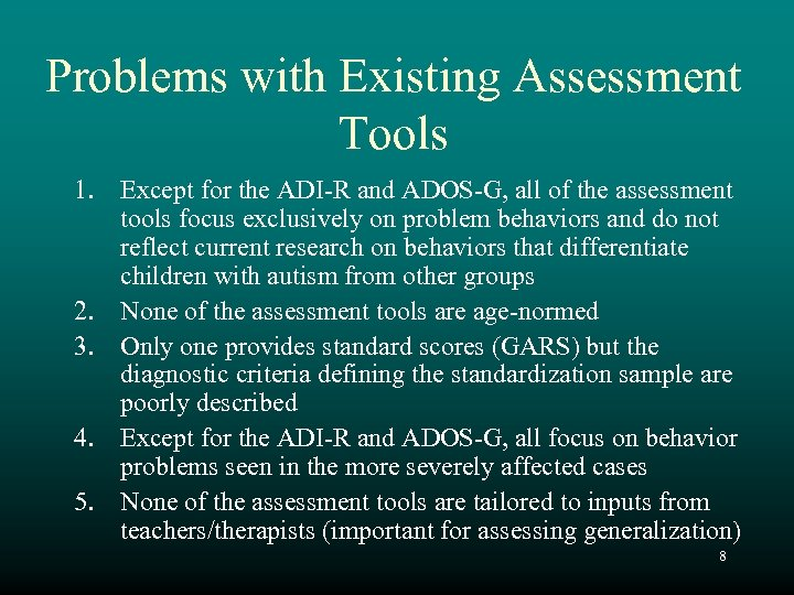 Problems with Existing Assessment Tools 1. Except for the ADI-R and ADOS-G, all of