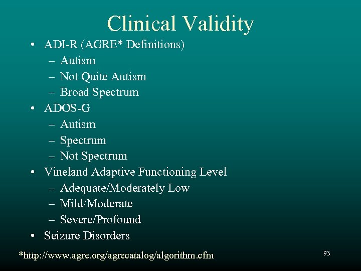 Clinical Validity • ADI-R (AGRE* Definitions) – Autism – Not Quite Autism – Broad