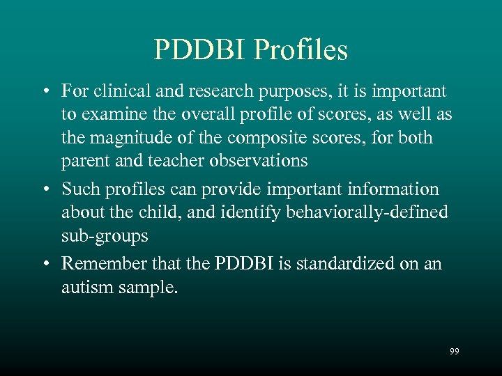 PDDBI Profiles • For clinical and research purposes, it is important to examine the