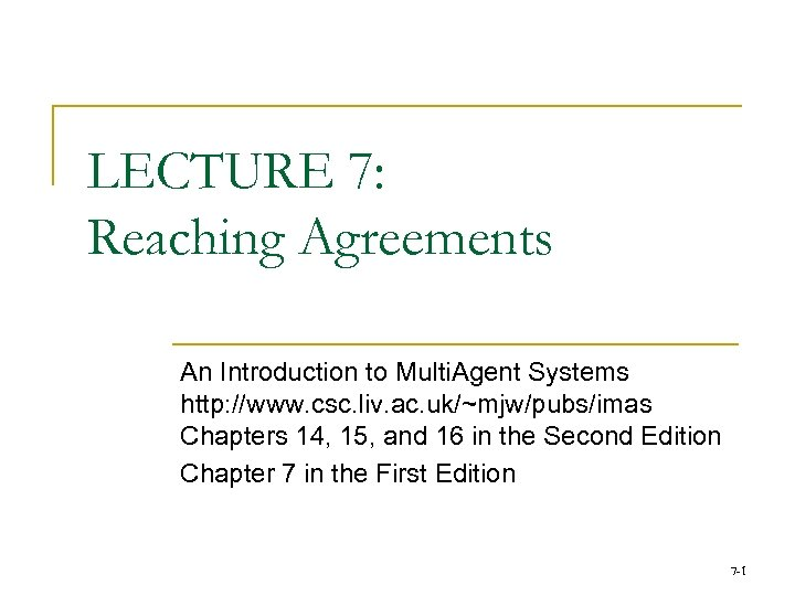 LECTURE 7: Reaching Agreements An Introduction to Multi. Agent Systems http: //www. csc. liv.