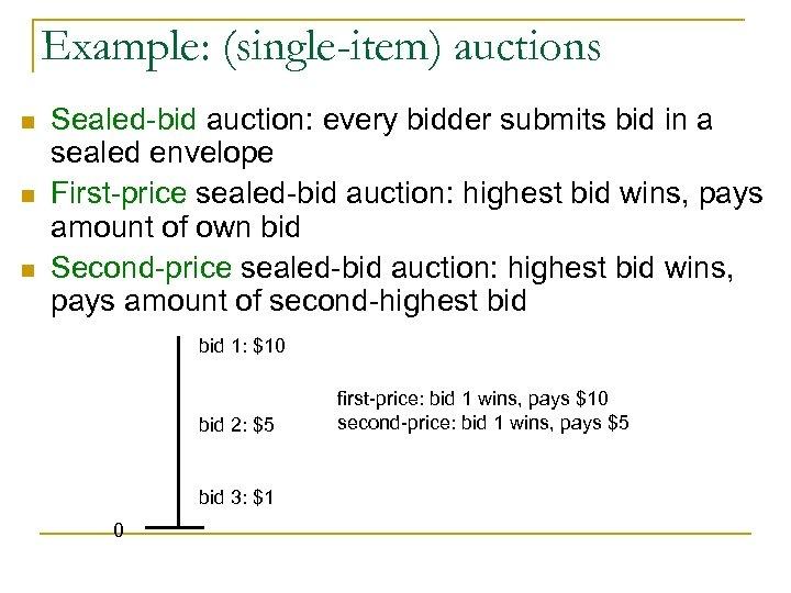Example: (single-item) auctions n n n Sealed-bid auction: every bidder submits bid in a