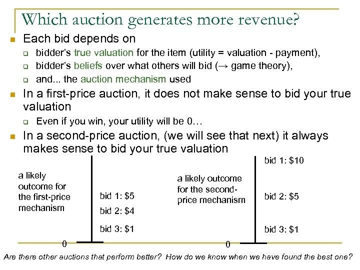 Which auction generates more revenue? n Each bid depends on q q q n