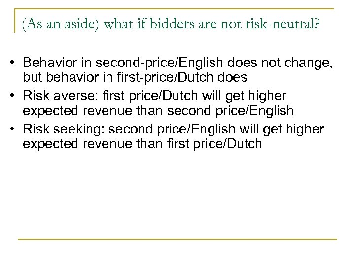 (As an aside) what if bidders are not risk-neutral? • Behavior in second-price/English does