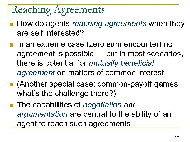 Reaching Agreements n n How do agents reaching agreements when they are self interested?