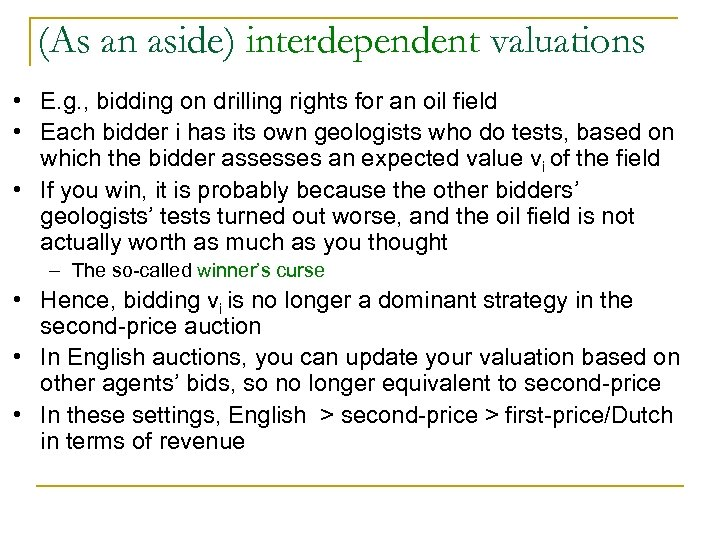 (As an aside) interdependent valuations • E. g. , bidding on drilling rights for