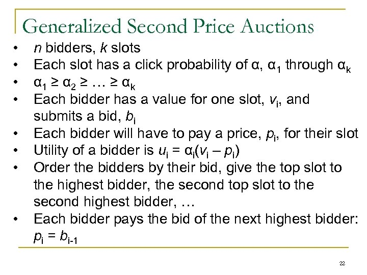 Generalized Second Price Auctions • • n bidders, k slots Each slot has a