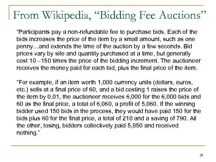 """From Wikipedia, """"Bidding Fee Auctions"""" """"Participants pay a non-refundable fee to purchase bids. Each"""