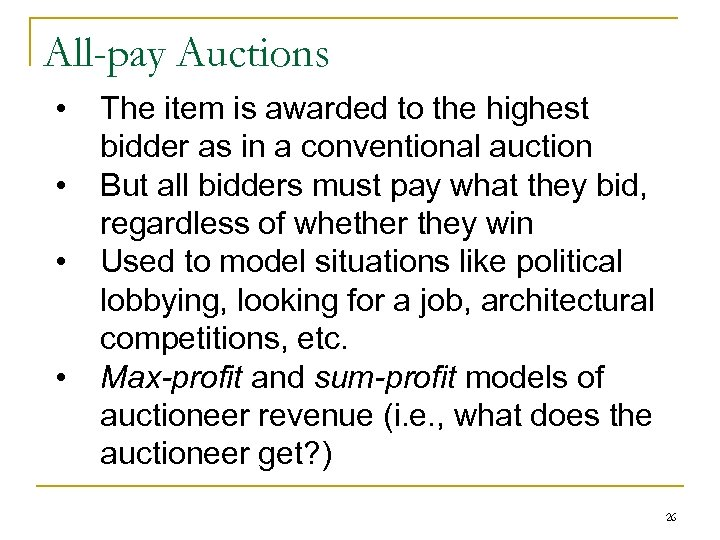All-pay Auctions • • The item is awarded to the highest bidder as in