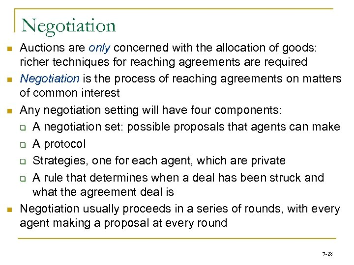 Negotiation n n Auctions are only concerned with the allocation of goods: richer techniques