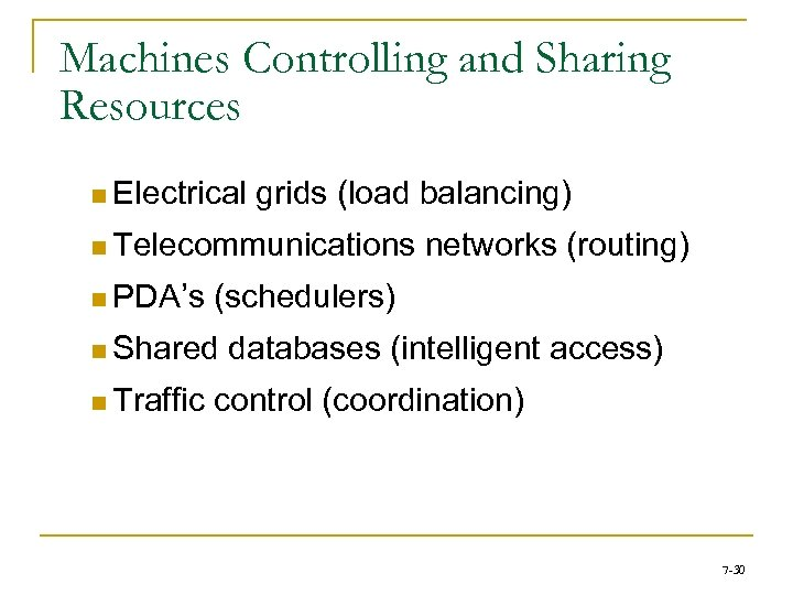 Machines Controlling and Sharing Resources n Electrical grids (load balancing) n Telecommunications n PDA's