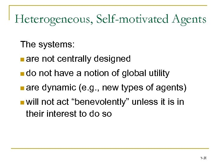 Heterogeneous, Self-motivated Agents The systems: n are n do not centrally designed not have
