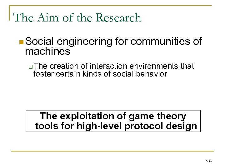 The Aim of the Research n Social engineering for communities of machines q The
