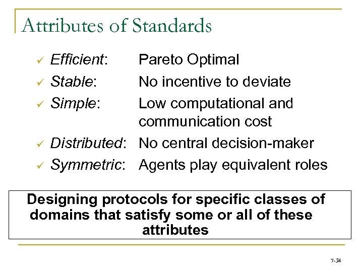 Attributes of Standards ü ü ü Efficient: Stable: Simple: Pareto Optimal No incentive to