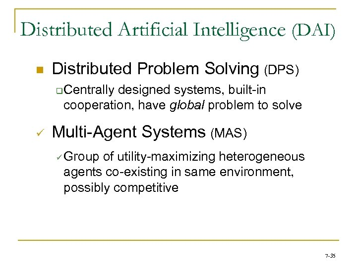 Distributed Artificial Intelligence (DAI) n Distributed Problem Solving (DPS) q ü Centrally designed systems,