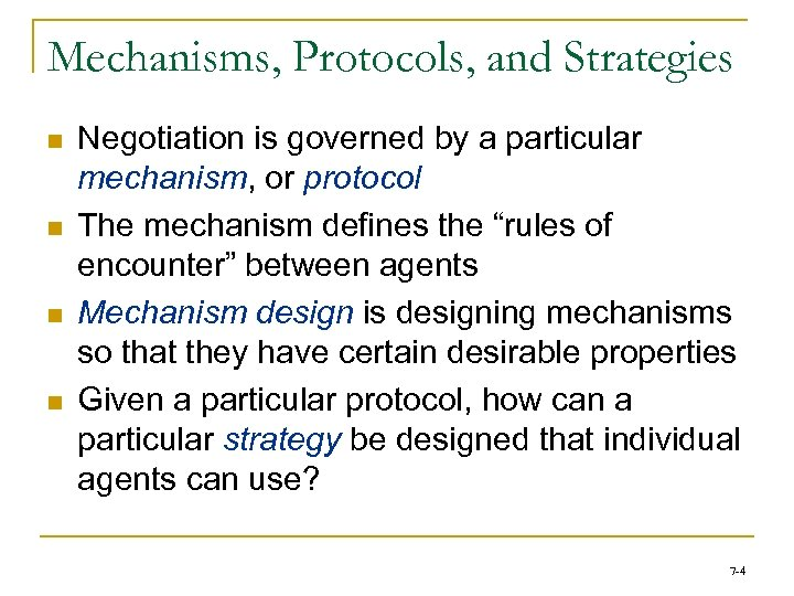 Mechanisms, Protocols, and Strategies n n Negotiation is governed by a particular mechanism, or