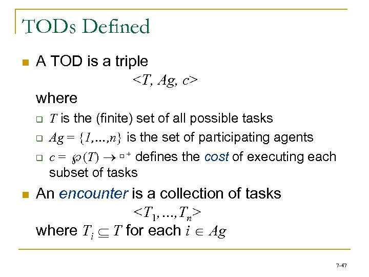 TODs Defined n A TOD is a triple <T, Ag, c> where q q