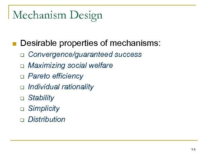 Mechanism Design n Desirable properties of mechanisms: q q q q Convergence/guaranteed success Maximizing