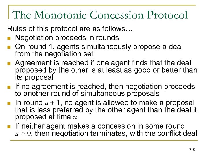 The Monotonic Concession Protocol Rules of this protocol are as follows… n Negotiation proceeds