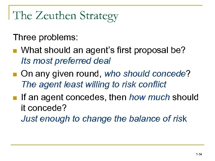 The Zeuthen Strategy Three problems: n What should an agent's first proposal be? Its