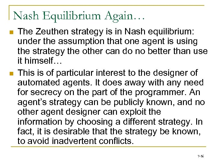Nash Equilibrium Again… n n The Zeuthen strategy is in Nash equilibrium: under the