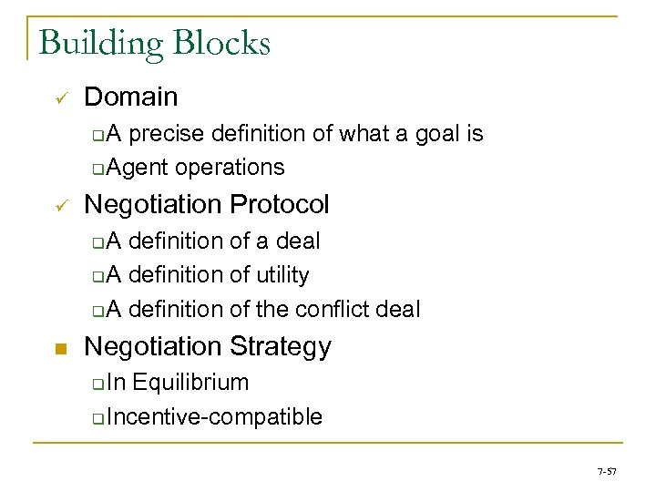 Building Blocks ü Domain A precise definition of what a goal is q Agent