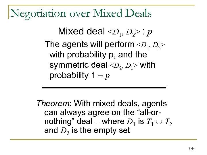 Negotiation over Mixed Deals Mixed deal <D 1, D 2> : p The agents