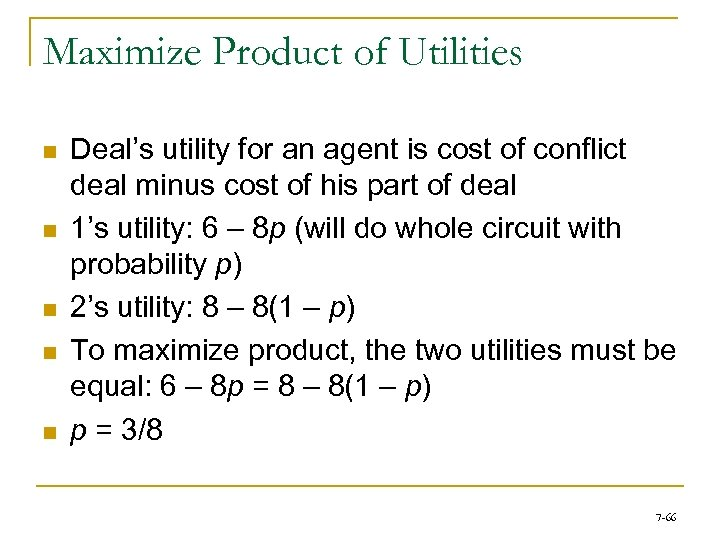 Maximize Product of Utilities n n n Deal's utility for an agent is cost