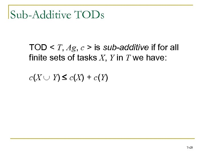 Sub-Additive TODs TOD < T, Ag, c > is sub-additive if for all finite