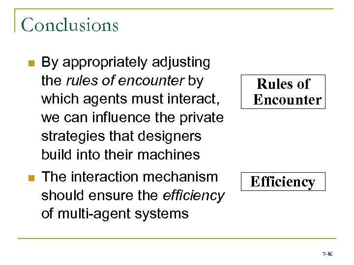 Conclusions n n By appropriately adjusting the rules of encounter by which agents must