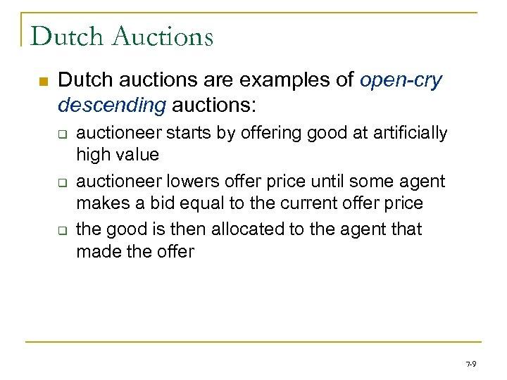 Dutch Auctions n Dutch auctions are examples of open-cry descending auctions: q q q
