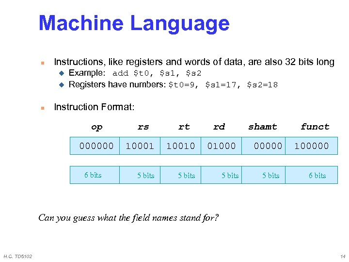 Machine Language n Instructions, like registers and words of data, are also 32 bits