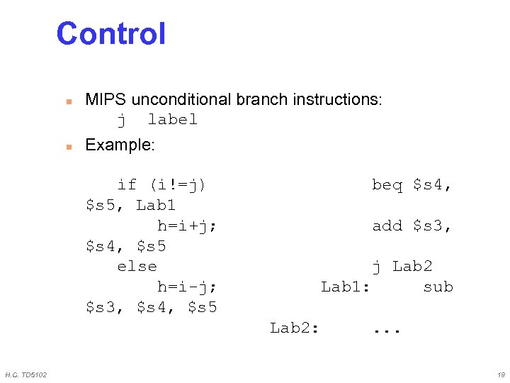 Control n n MIPS unconditional branch instructions: j label Example: if (i!=j) $s 5,