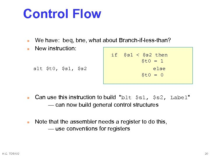 Control Flow n n We have: beq, bne, what about Branch-if-less-than? New instruction: if