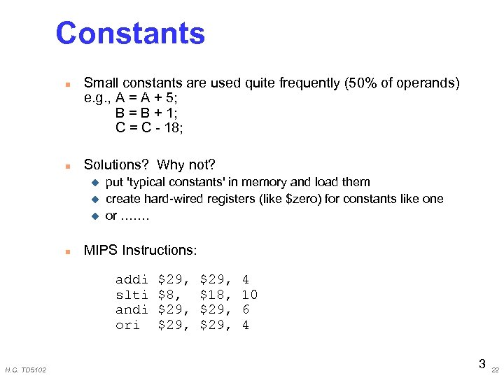 Constants n n Small constants are used quite frequently (50% of operands) e. g.
