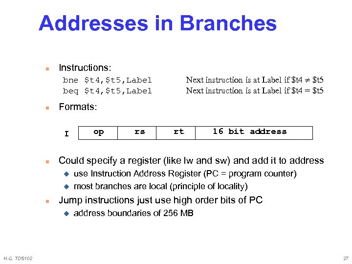 Addresses in Branches n Instructions: Next instruction is at Label if $t 4 $t