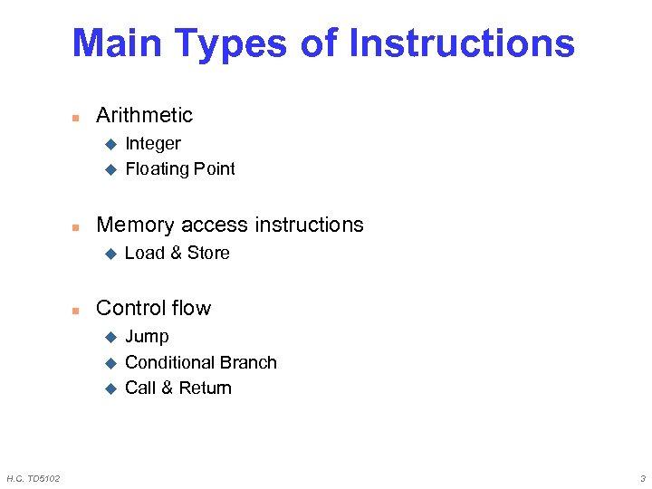 Main Types of Instructions n Arithmetic u u n Memory access instructions u n