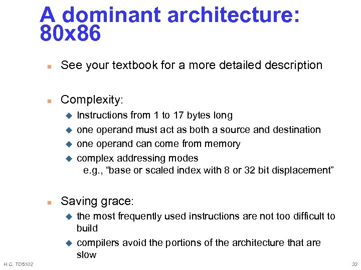 A dominant architecture: 80 x 86 n See your textbook for a more detailed