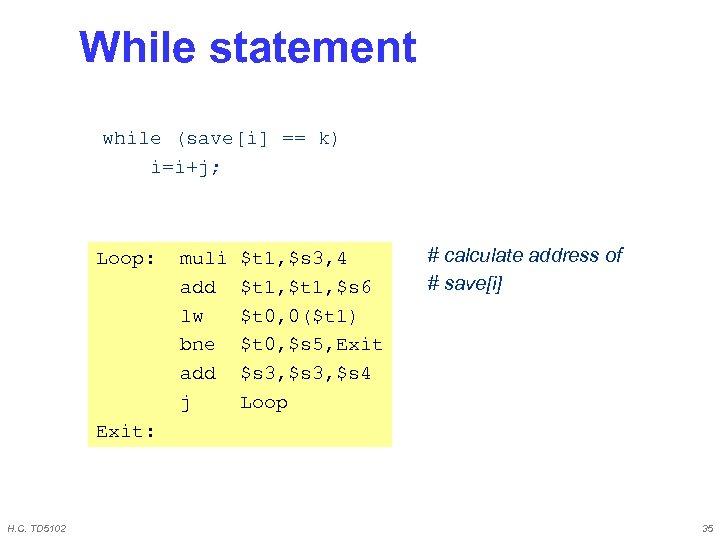 While statement while (save[i] == k) i=i+j; Loop: muli add lw bne add j
