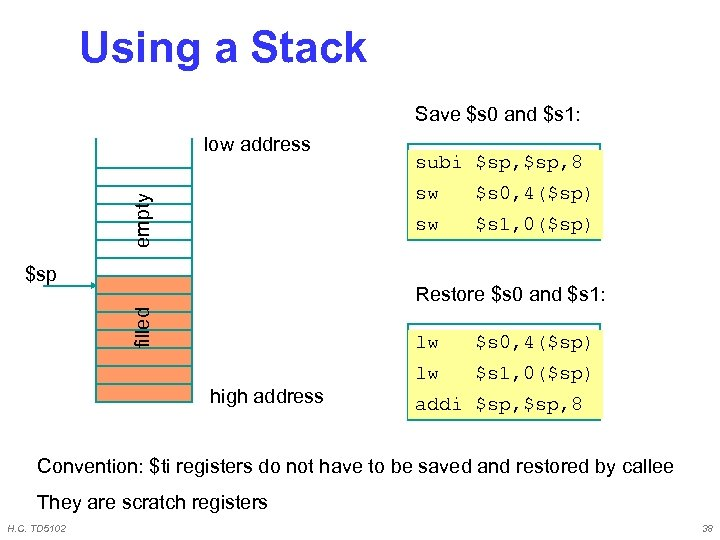 Using a Stack Save $s 0 and $s 1: low address subi $sp, 8